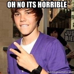 Justin Beiber - OH NO ITS HORRIBLE