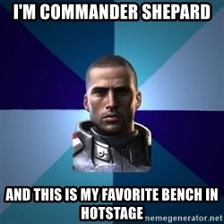 Blatant Commander Shepard - i'm commander shepard  and this is my favorite bench in hotstage