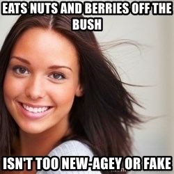Good Girl Gina - EATS NUTS AND BERRIES OFF THE BUSH ISN'T TOO NEW-AGEY OR FAKE