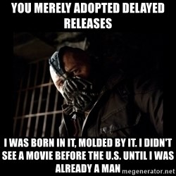 Bane Meme - You merely adopted delayed releases I was born in it, molded by it. I didn't see a movie before the U.S. until I was already a man