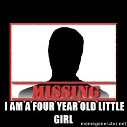 Missing person -   I am a four year old little girl