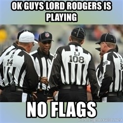 NFL Ref Meeting - OK GUYS LORD RODGERS IS PLAYING NO FLAGS