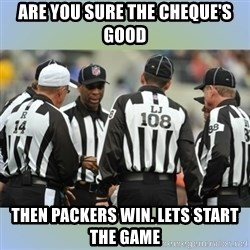 NFL Ref Meeting - ARE YOU SURE THE CHEQUE'S GOOD THEN PACKERS WIN. LETS START THE GAME