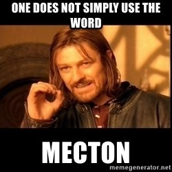 one does not  - One does not simply use the word MECTON