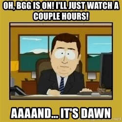 aaand its gone - Oh, BGG is on! I'll just watch a couple hours! Aaaand... it's dawn