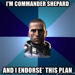 Blatant Commander Shepard - I'm commander shepard and I endorse* this plan