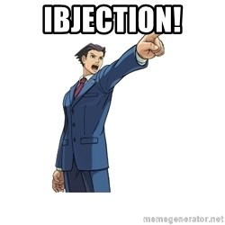 OBJECTION - ibjection!