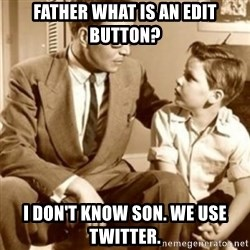 father son  - Father what is an Edit button? I don't know son. We use Twitter.