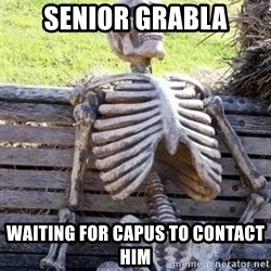 Waiting For Op - SENIOR GRABLA WAITING FOR CAPUS TO CONTACT HIM