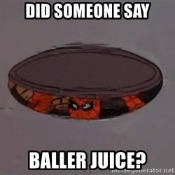 Spiderman in Sewer - Did someone say Baller juice?