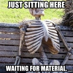 Waiting For Op - Just sitting here waiting for material.