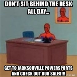 and im just sitting here masterbating - don't sit behind the desk all day... get to jacksonville powersports and check out our sales!!!
