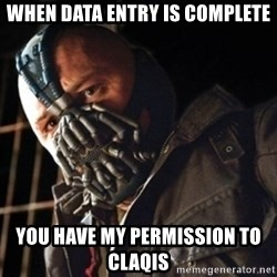 Only then you have my permission to die - When data entry is complete you have my permission to claqis