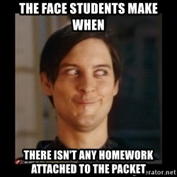 Tobey_Maguire - The face students make when there isn't any homework attached to the packet