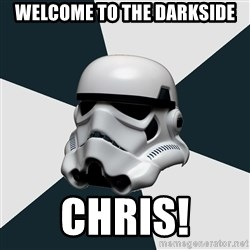 stormtrooper - Welcome to the darkside Chris!