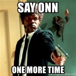 Jules Say What Again - SAY ONN one more time