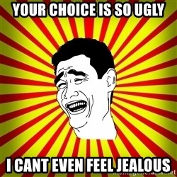 Yao Ming trollface - Your Choice is so ugly I cant even feel jealous