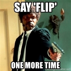 Jules Say What Again - say 'flip' one more time