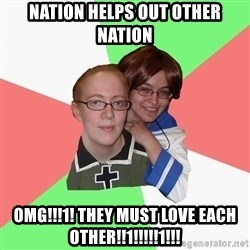 Hetalia Fans - Nation helps out other nation OMG!!!1! They must love each other!!1!!!!!1!!!