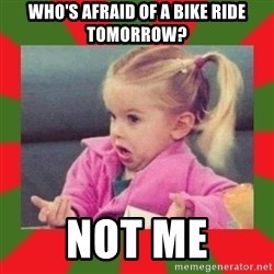 dafuq girl - Who's afraid of a bike ride tomorrow? NOT ME
