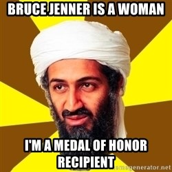 Osama - Bruce Jenner is a woman I'm a Medal of Honor recipient