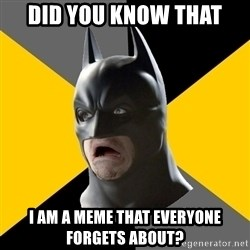 Bad Factman - Did you know that I am a meme that everyone forgets about?