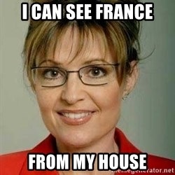 Sarah Palin - i can see france from my house