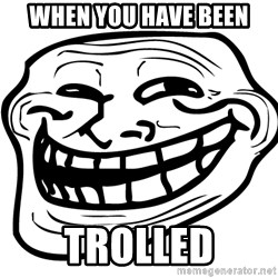 Problem Trollface - When you have been Trolled