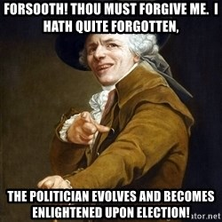 Joseph Ducreaux - forsooth! thou must forgive me.  i hath quite forgotten, the politician evolves and becomes enlightened upon election!