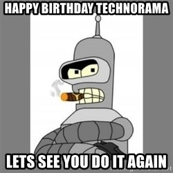 Futurama - Bender Bending Rodriguez - happy birthday technorama lets see you do it again