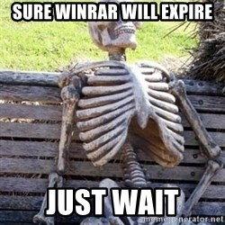 Waiting For Op - sure winrar will expire just wait