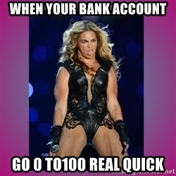 Ugly Beyonce - when your bank account go 0 to100 real quick