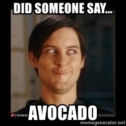 Tobey_Maguire - Did someone say... Avocado
