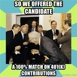 reagan white house laughing - So we offered the candidate a 100% match on 401(k) contributions