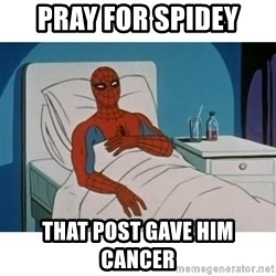 SpiderMan Cancer - pray for spidey that post gave him cancer