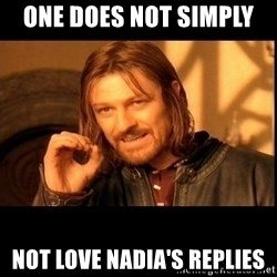 one does not  - one does not simply  not love nadia's replies