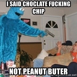 Bad Ass Cookie Monster - i said choclate fucking chip not peanut buter
