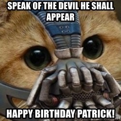 bane cat - Speak of the devil he shall appear Happy birthday patrick!