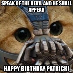 bane cat - Speak of the devil and he shall appear Happy birthday patrick!