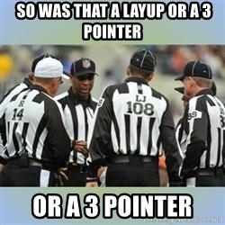 NFL Ref Meeting -  so was that a layup or a 3 pointer or a 3 pointer