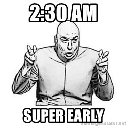 Sceptical Dr. Evil - 2:30 AM super early