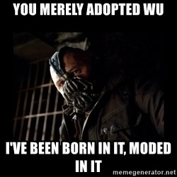 Bane Meme - you merely adopted wu i've been born in it, moded in it