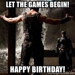 Bane Let the Games Begin - Let the games begin! Happy birthday!