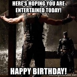 Bane Let the Games Begin - Here's hoping you are entertained today! Happy birthday!