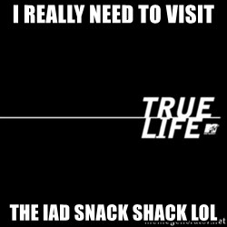 true life - I really need to visit  the IAD snack shack lol