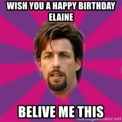 zohan - WISH YOU A HAPPY BIRTHDAY ELAINE BELIVE ME THIS