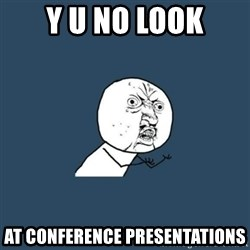 y you no - Y U No Look at Conference Presentations