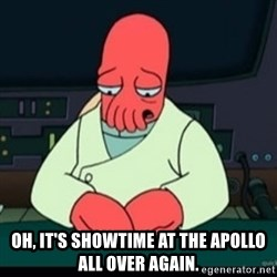 Sad Zoidberg -  Oh, it's Showtime at the Apollo all over again.