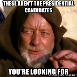 JEDI KNIGHT - These aren't the presidential candidates you're looking for