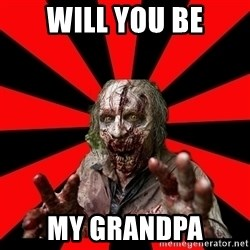 Zombie - Will you be My grandpa